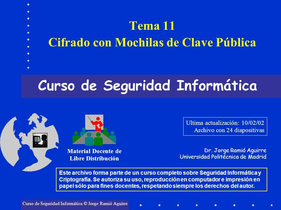 Tema 11 Cifrado con Mochilas de Clave Pública Curso de Seguridad Informática Material Docente de Libre Distribución Curso de Seguridad Informática © J