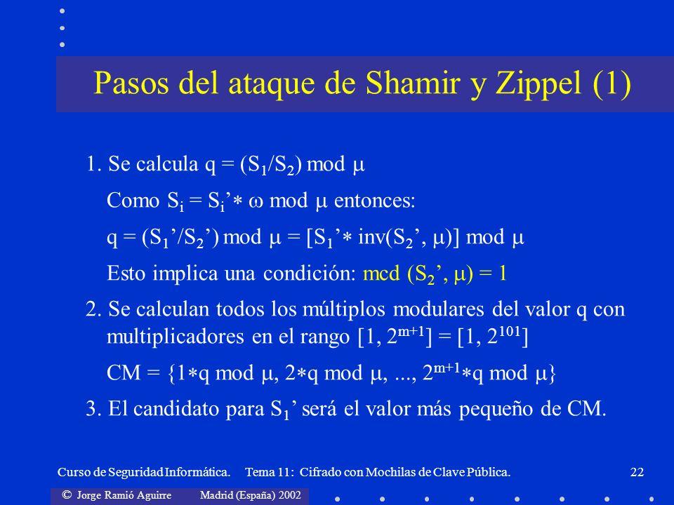 © Jorge Ramió Aguirre Madrid (España) 2002 Curso de Seguridad Informática. Tema 11: Cifrado con Mochilas de Clave Pública.22 1. Se calcula q = (S 1 /S