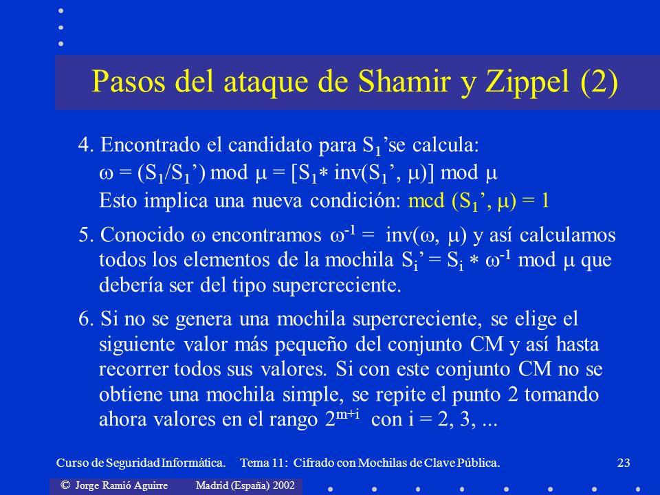 © Jorge Ramió Aguirre Madrid (España) 2002 Curso de Seguridad Informática. Tema 11: Cifrado con Mochilas de Clave Pública.23 4. Encontrado el candidat