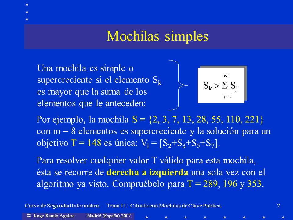 © Jorge Ramió Aguirre Madrid (España) 2002 Curso de Seguridad Informática. Tema 11: Cifrado con Mochilas de Clave Pública.7 Una mochila es simple o su