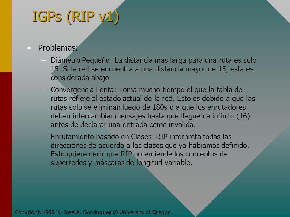 IGPs (RIP v1) Problemas: – –Diámetro Pequeño: La distancia mas larga para una ruta es solo 15.