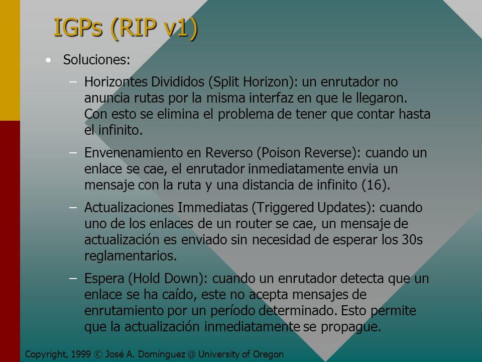 IGPs (RIP v1) Soluciones: – –Horizontes Divididos (Split Horizon): un enrutador no anuncia rutas por la misma interfaz en que le llegaron.