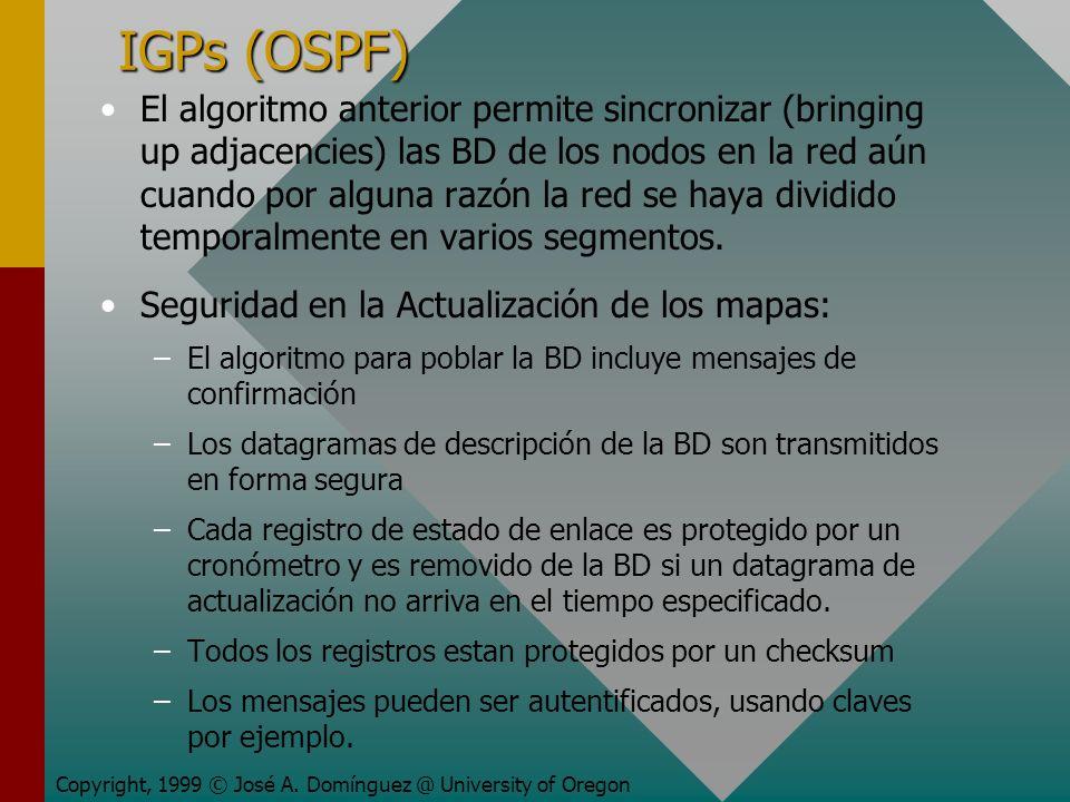 IGPs (OSPF) El algoritmo anterior permite sincronizar (bringing up adjacencies) las BD de los nodos en la red aún cuando por alguna razón la red se haya dividido temporalmente en varios segmentos.