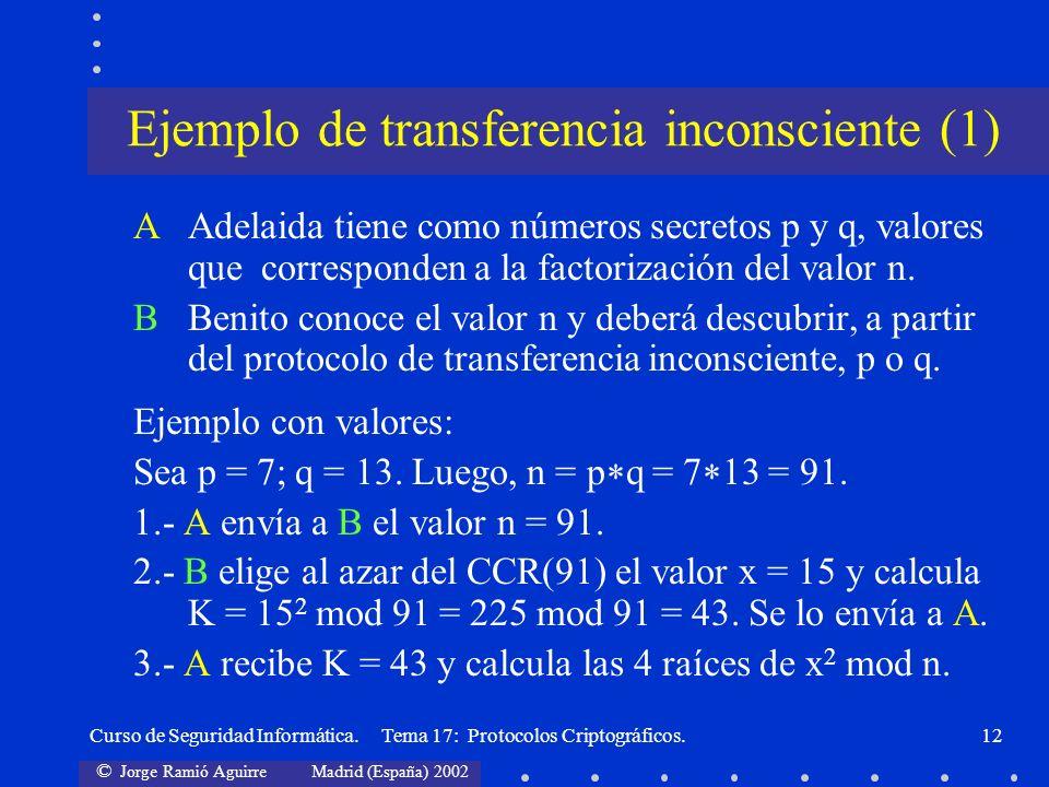 © Jorge Ramió Aguirre Madrid (España) 2002 Curso de Seguridad Informática. Tema 17: Protocolos Criptográficos.12 AAdelaida tiene como números secretos