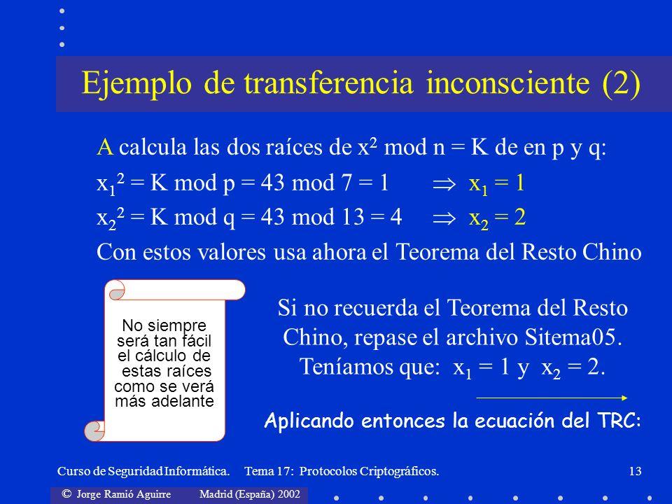 © Jorge Ramió Aguirre Madrid (España) 2002 Curso de Seguridad Informática. Tema 17: Protocolos Criptográficos.13 A calcula las dos raíces de x 2 mod n