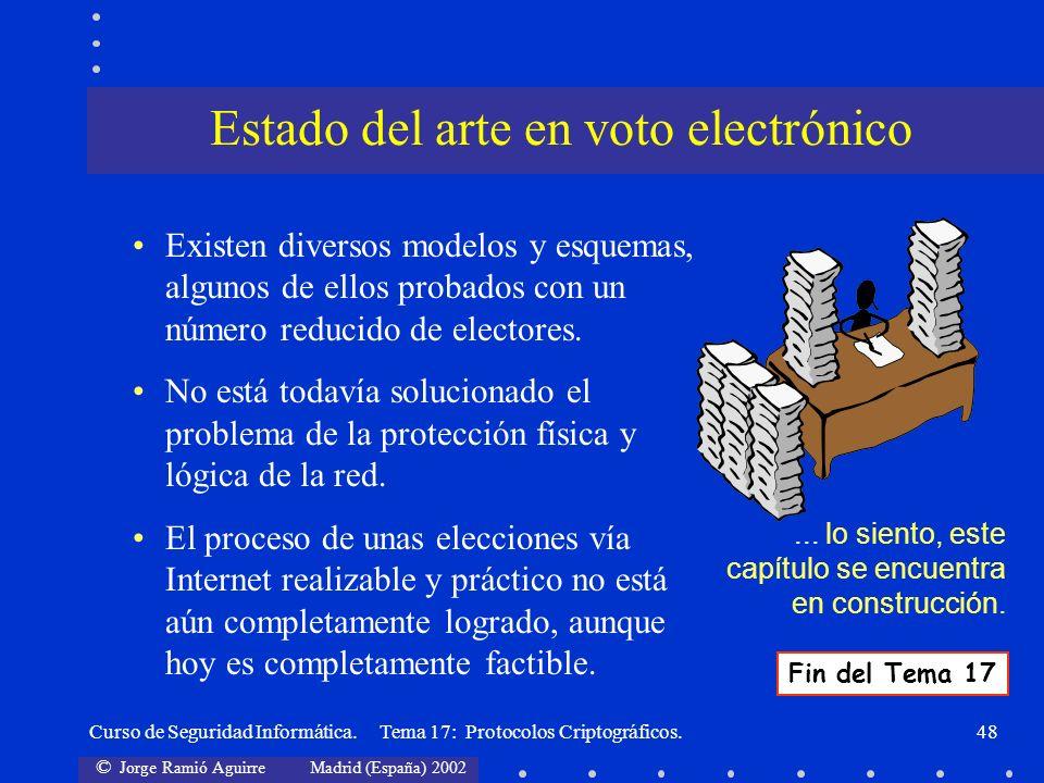 © Jorge Ramió Aguirre Madrid (España) 2002 Curso de Seguridad Informática. Tema 17: Protocolos Criptográficos.48 Estado del arte en voto electrónico E