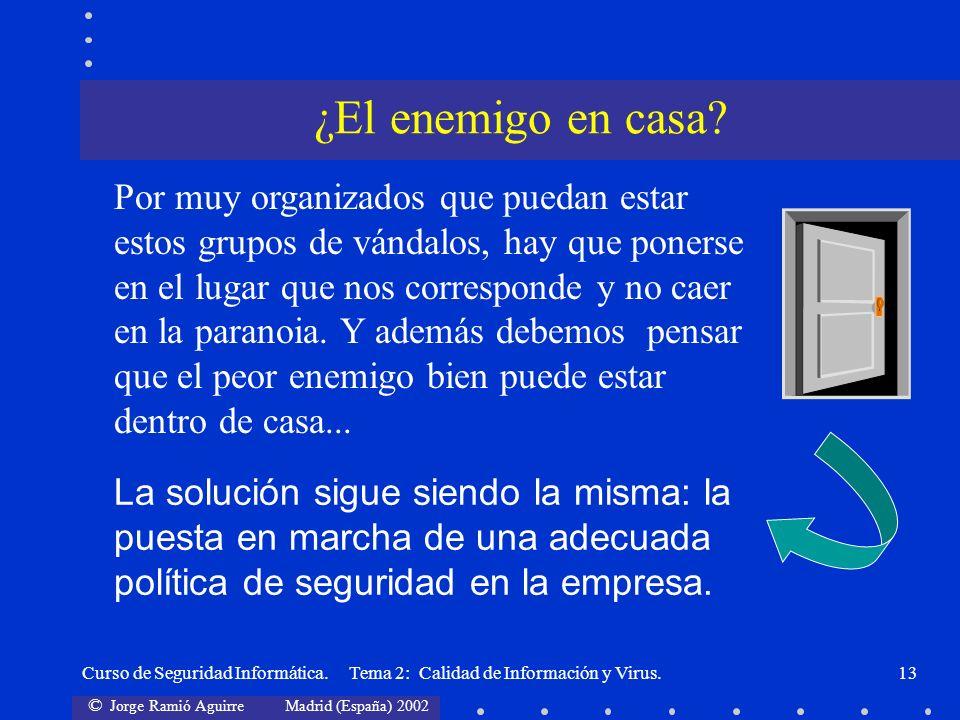 © Jorge Ramió Aguirre Madrid (España) 2002 Curso de Seguridad Informática. Tema 2: Calidad de Información y Virus.13 Por muy organizados que puedan es