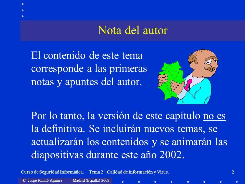 © Jorge Ramió Aguirre Madrid (España) 2002 Curso de Seguridad Informática. Tema 2: Calidad de Información y Virus.2 El contenido de este tema correspo