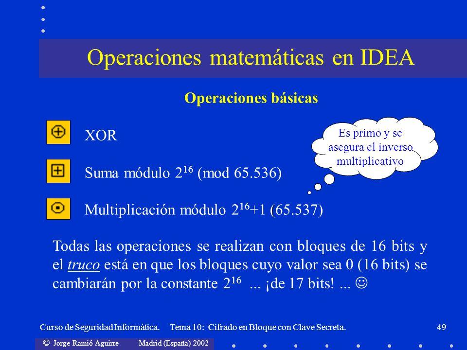 © Jorge Ramió Aguirre Madrid (España) 2002 Curso de Seguridad Informática. Tema 10: Cifrado en Bloque con Clave Secreta.49 Operaciones básicas XOR Sum
