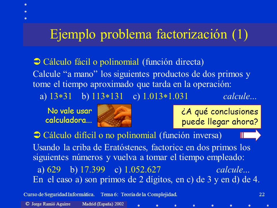 © Jorge Ramió Aguirre Madrid (España) 2002 Curso de Seguridad Informática. Tema 6: Teoría de la Complejidad.22 Cálculo fácil o polinomial (función dir