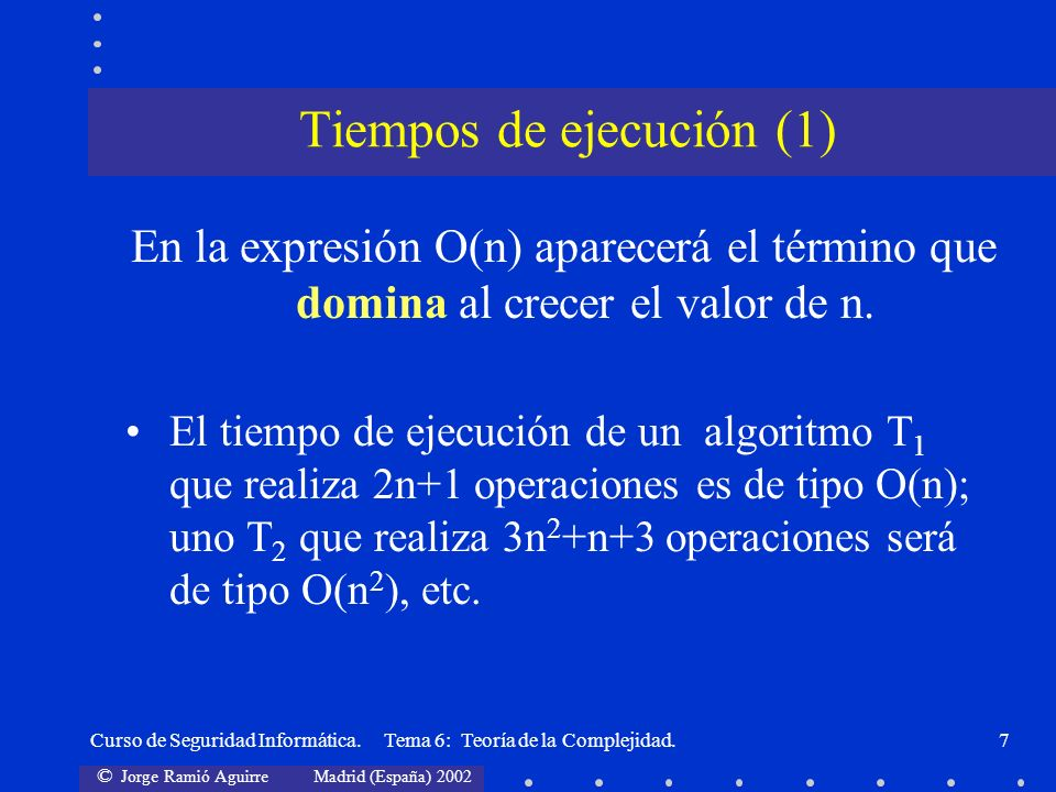 © Jorge Ramió Aguirre Madrid (España) 2002 Curso de Seguridad Informática. Tema 6: Teoría de la Complejidad.7 En la expresión O(n) aparecerá el términ