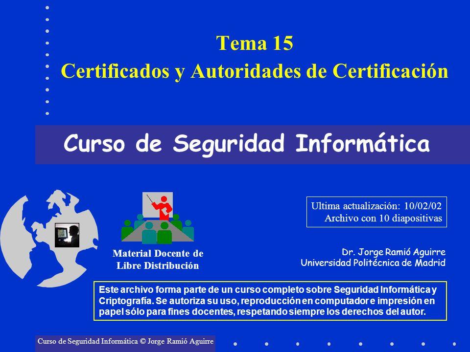 Tema 15 Certificados y Autoridades de Certificación Curso de Seguridad Informática Material Docente de Libre Distribución Curso de Seguridad Informáti