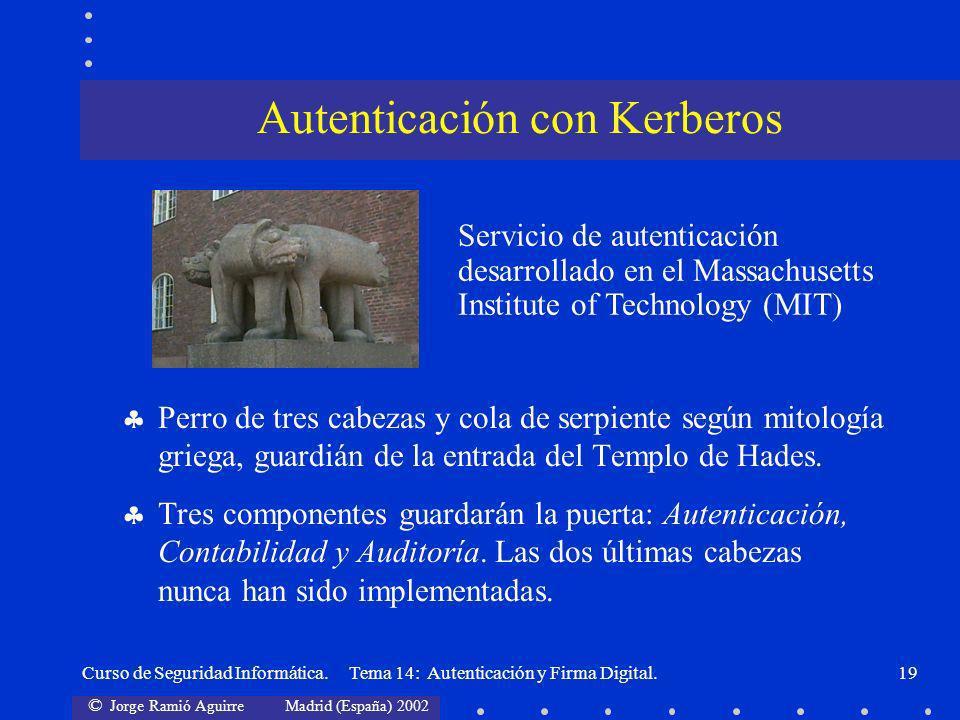 © Jorge Ramió Aguirre Madrid (España) 2002 Curso de Seguridad Informática. Tema 14: Autenticación y Firma Digital.19 Perro de tres cabezas y cola de s