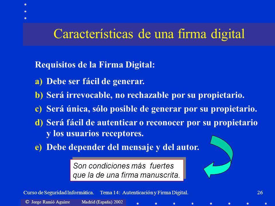 © Jorge Ramió Aguirre Madrid (España) 2002 Curso de Seguridad Informática. Tema 14: Autenticación y Firma Digital.26 Son condiciones más fuertes que l
