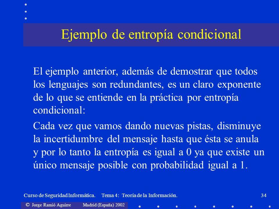 © Jorge Ramió Aguirre Madrid (España) 2002 Curso de Seguridad Informática. Tema 4: Teoría de la Información.34 El ejemplo anterior, además de demostra
