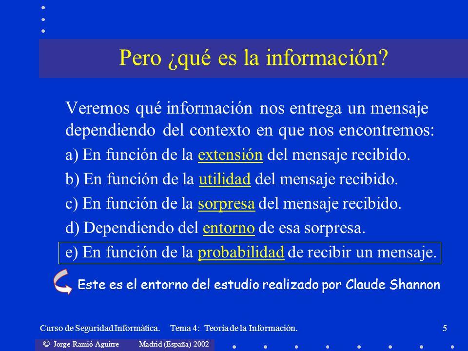 © Jorge Ramió Aguirre Madrid (España) 2002 Curso de Seguridad Informática. Tema 4: Teoría de la Información.5 Veremos qué información nos entrega un m