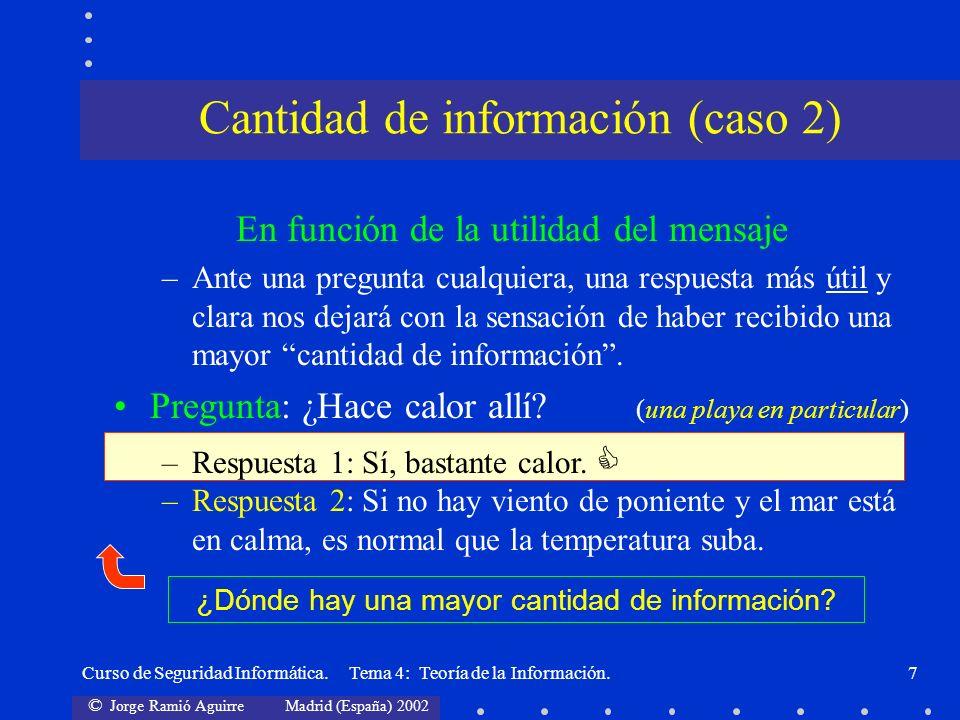 © Jorge Ramió Aguirre Madrid (España) 2002 Curso de Seguridad Informática. Tema 4: Teoría de la Información.7 En función de la utilidad del mensaje –A