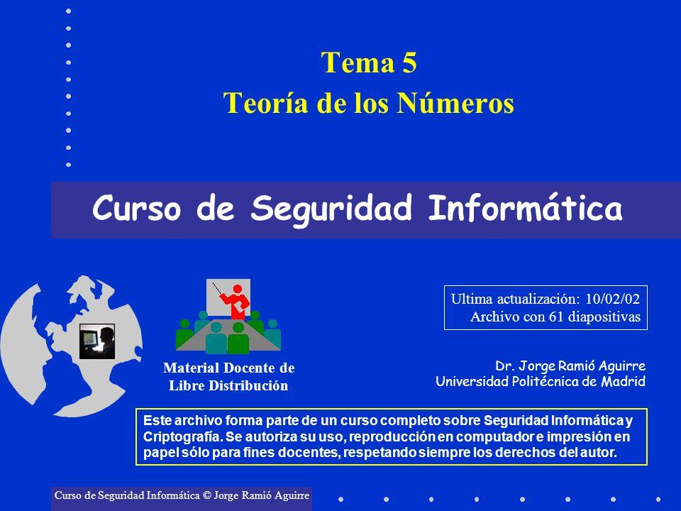 Tema 5 Teoría de los Números Curso de Seguridad Informática Material Docente de Libre Distribución Curso de Seguridad Informática © Jorge Ramió Aguirr