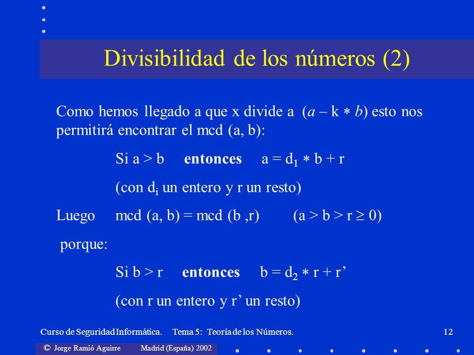 © Jorge Ramió Aguirre Madrid (España) 2002 Curso de Seguridad Informática. Tema 5: Teoría de los Números.12 Como hemos llegado a que x divide a (a – k