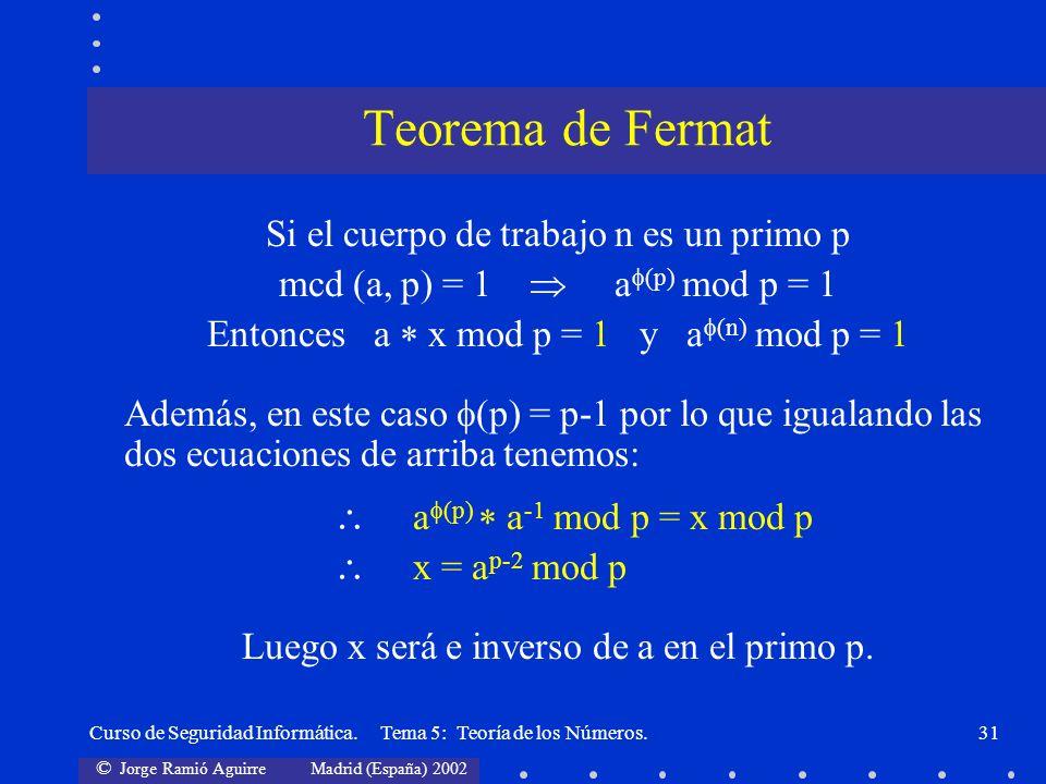 © Jorge Ramió Aguirre Madrid (España) 2002 Curso de Seguridad Informática. Tema 5: Teoría de los Números.31 Si el cuerpo de trabajo n es un primo p mc
