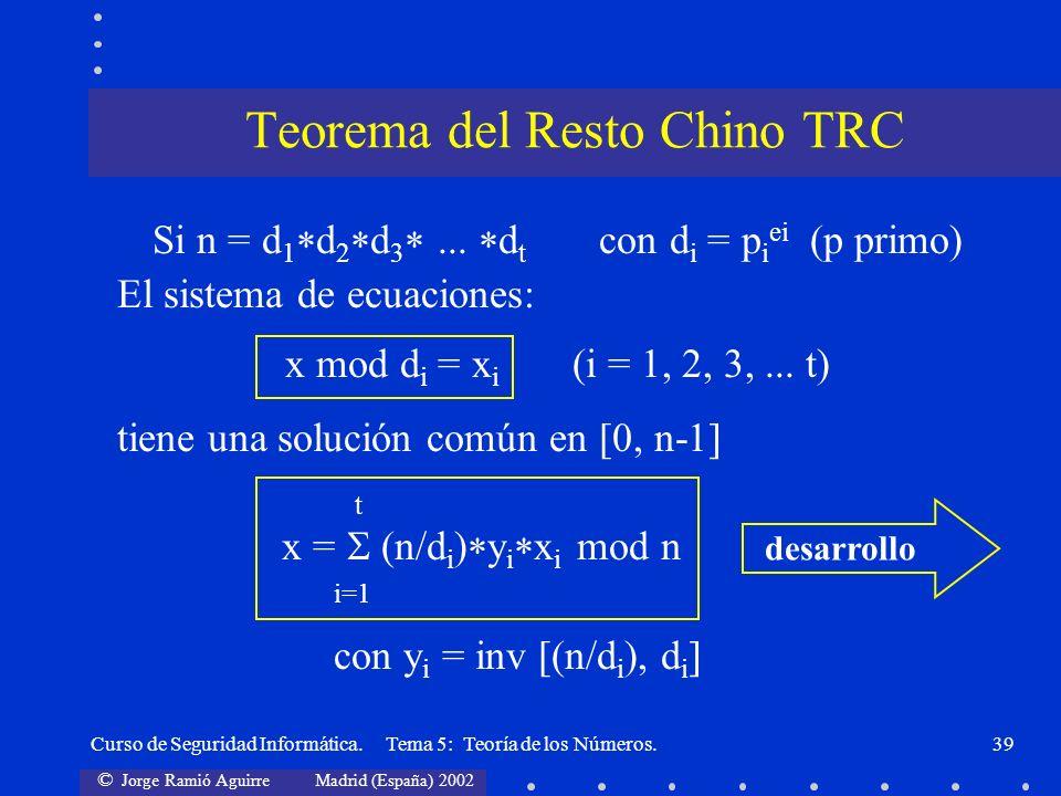 © Jorge Ramió Aguirre Madrid (España) 2002 Curso de Seguridad Informática. Tema 5: Teoría de los Números.39 Si n = d 1 d 2 d 3... d t con d i = p i ei