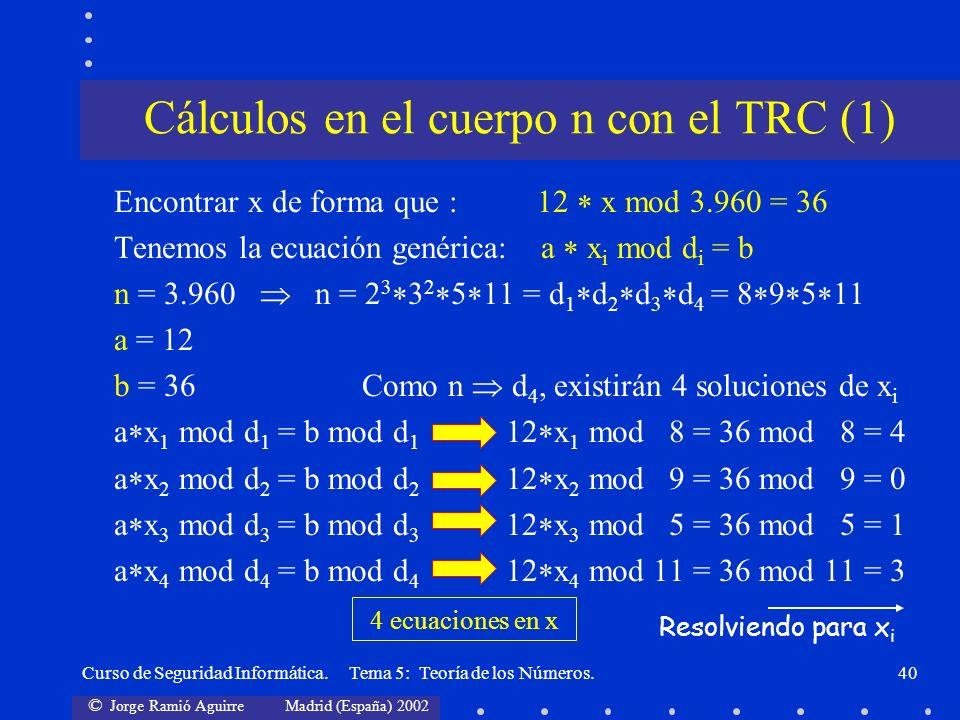 © Jorge Ramió Aguirre Madrid (España) 2002 Curso de Seguridad Informática. Tema 5: Teoría de los Números.40 Encontrar x de forma que : 12 x mod 3.960
