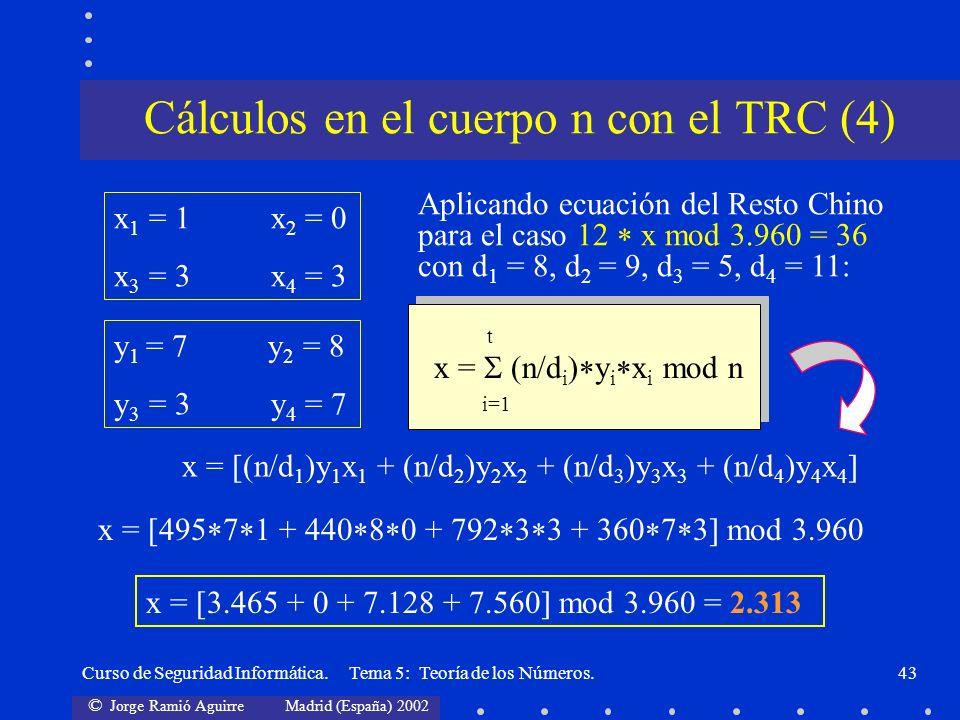 © Jorge Ramió Aguirre Madrid (España) 2002 Curso de Seguridad Informática. Tema 5: Teoría de los Números.43 x 1 = 1 x 2 = 0 x 3 = 3 x 4 = 3 y 1 = 7 y
