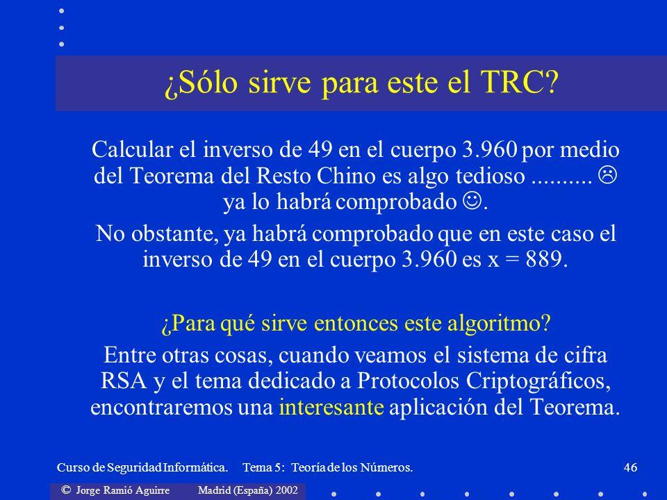 © Jorge Ramió Aguirre Madrid (España) 2002 Curso de Seguridad Informática. Tema 5: Teoría de los Números.46 Calcular el inverso de 49 en el cuerpo 3.9