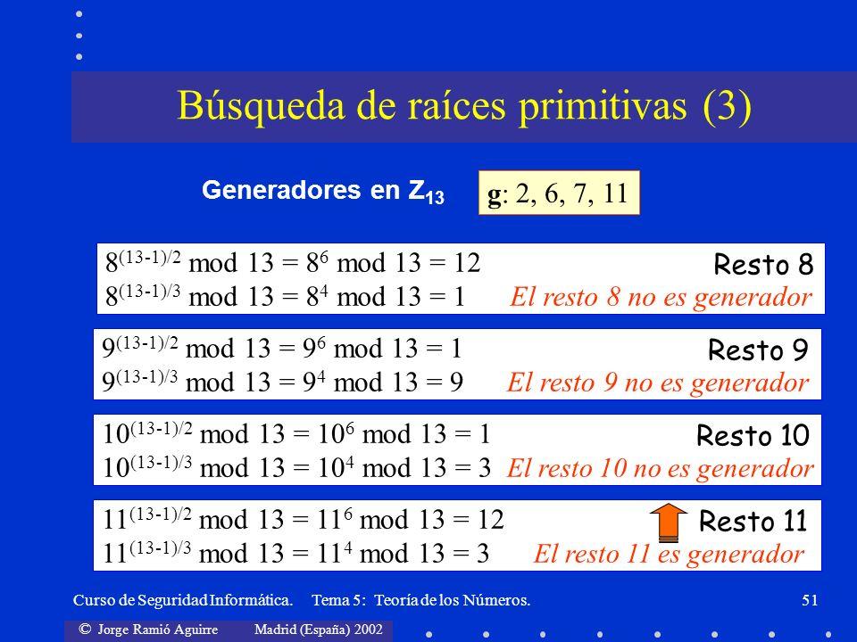© Jorge Ramió Aguirre Madrid (España) 2002 Curso de Seguridad Informática. Tema 5: Teoría de los Números.51 g:g: 2, Generadores en Z 13 6,7, 8 (13-1)/