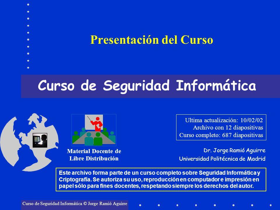 Presentación del Curso Curso de Seguridad Informática Dr. Jorge Ramió Aguirre Universidad Politécnica de Madrid Material Docente de Libre Distribución