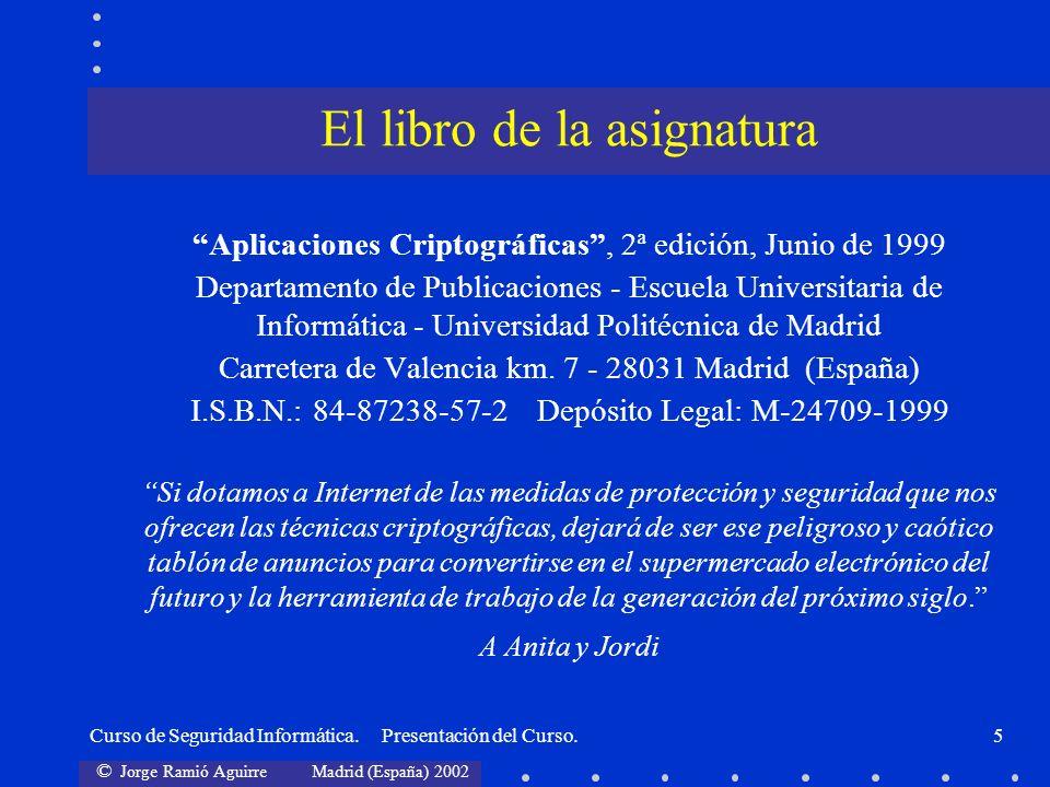 © Jorge Ramió Aguirre Madrid (España) 2002 Curso de Seguridad Informática. Presentación del Curso.5 Aplicaciones Criptográficas, 2ª edición, Junio de