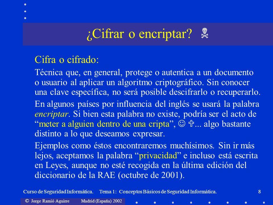 © Jorge Ramió Aguirre Madrid (España) 2002 Curso de Seguridad Informática. Tema 1: Conceptos Básicos de Seguridad Informática.8 Cifra o cifrado: Técni