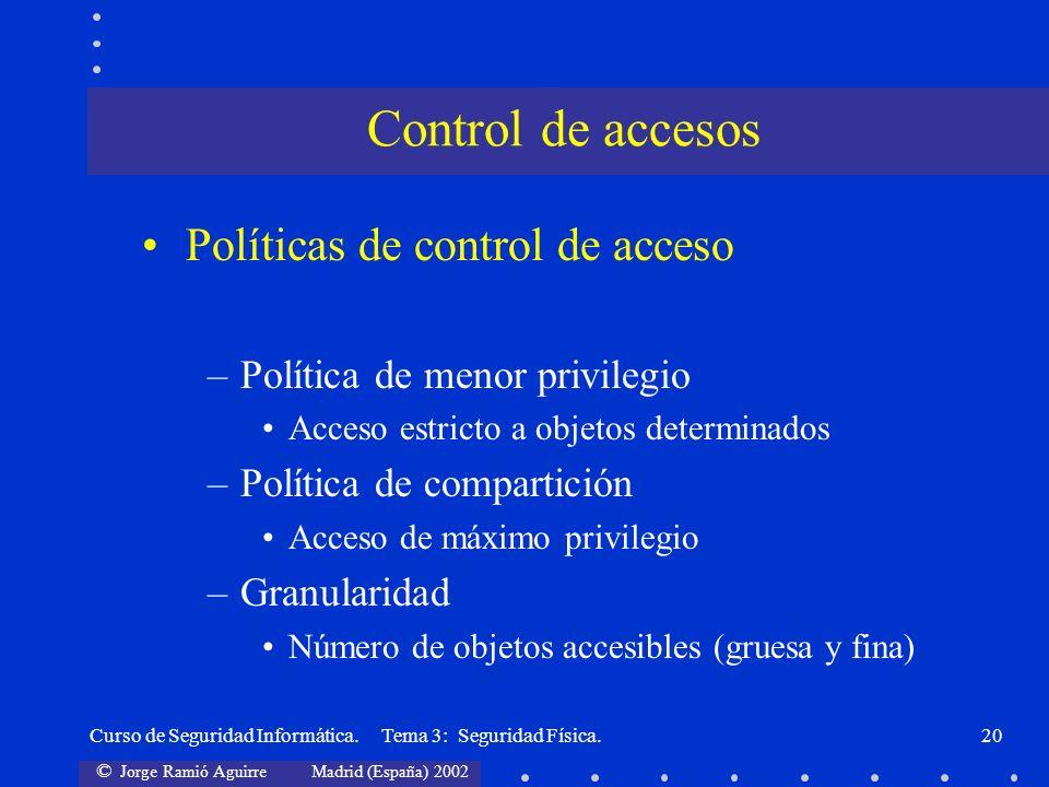 © Jorge Ramió Aguirre Madrid (España) 2002 Curso de Seguridad Informática. Tema 3: Seguridad Física.20 Políticas de control de acceso –Política de men