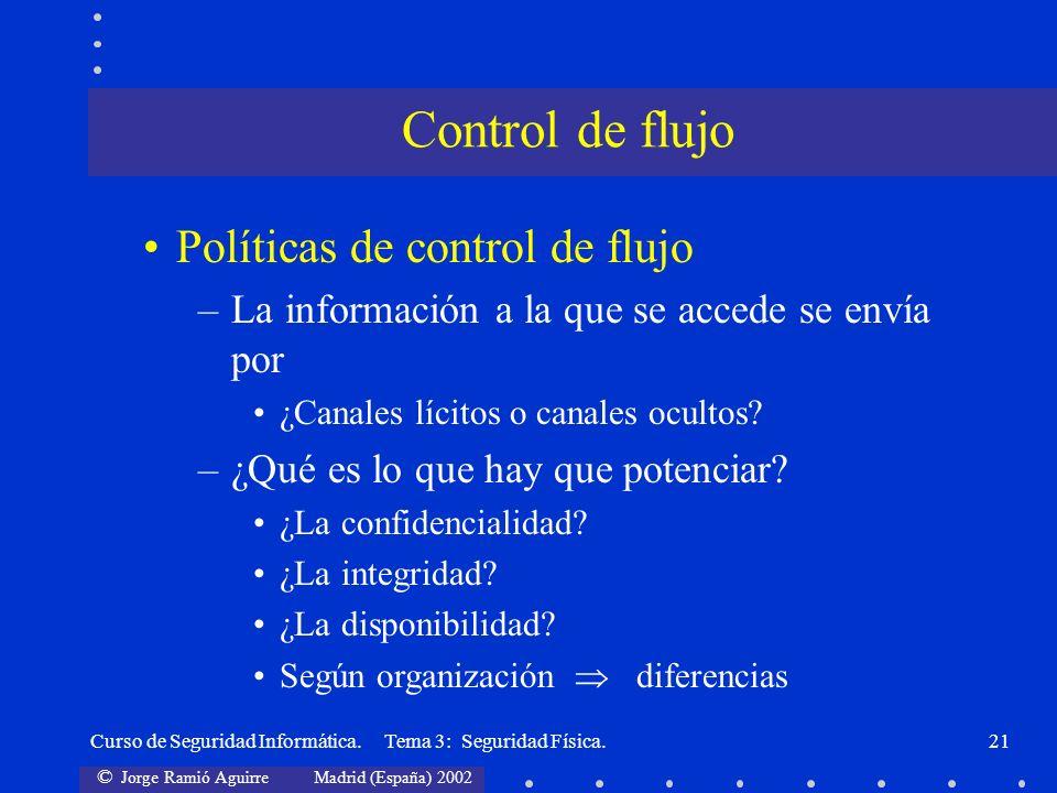 © Jorge Ramió Aguirre Madrid (España) 2002 Curso de Seguridad Informática. Tema 3: Seguridad Física.21 Políticas de control de flujo –La información a