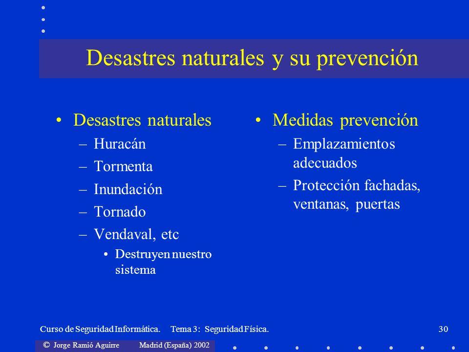 © Jorge Ramió Aguirre Madrid (España) 2002 Curso de Seguridad Informática. Tema 3: Seguridad Física.30 Desastres naturales –Huracán –Tormenta –Inundac