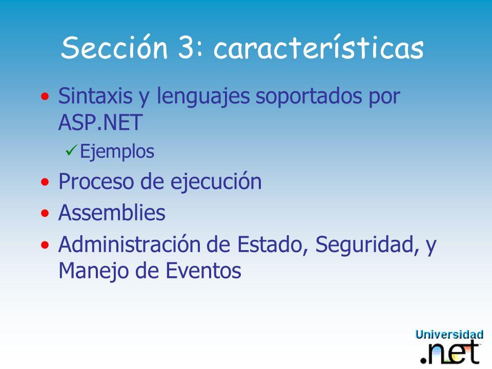 Sección 3: características Sintaxis y lenguajes soportados por ASP.NET Ejemplos Proceso de ejecución Assemblies Administración de Estado, Seguridad, y