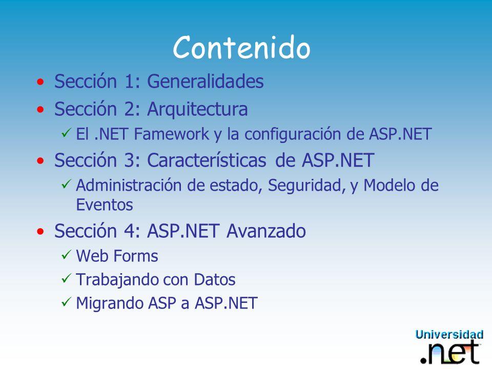Contenido Sección 1: Generalidades Sección 2: Arquitectura El.NET Famework y la configuración de ASP.NET Sección 3: Características de ASP.NET Adminis