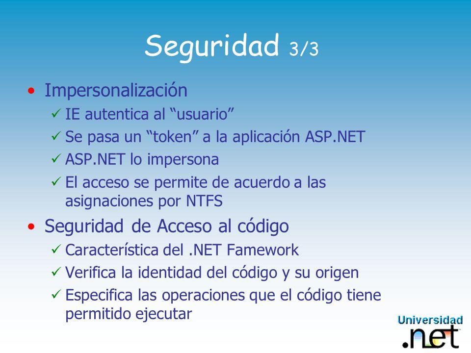 Seguridad 3/3 Impersonalización IE autentica al usuario Se pasa un token a la aplicación ASP.NET ASP.NET lo impersona El acceso se permite de acuerdo