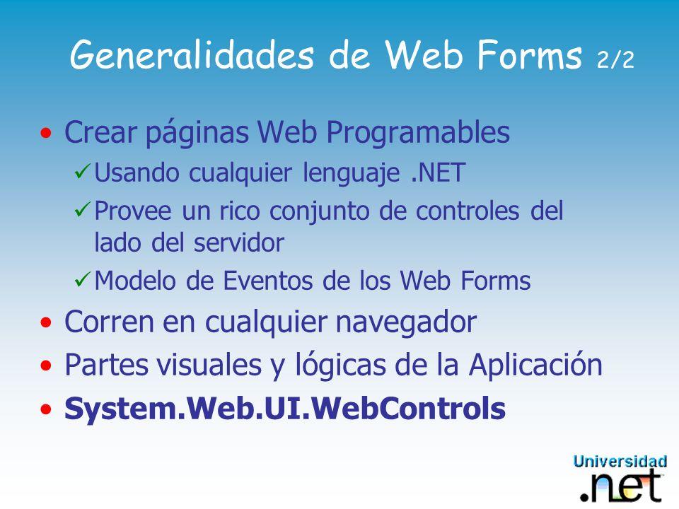 Generalidades de Web Forms 2/2 Crear páginas Web Programables Usando cualquier lenguaje.NET Provee un rico conjunto de controles del lado del servidor