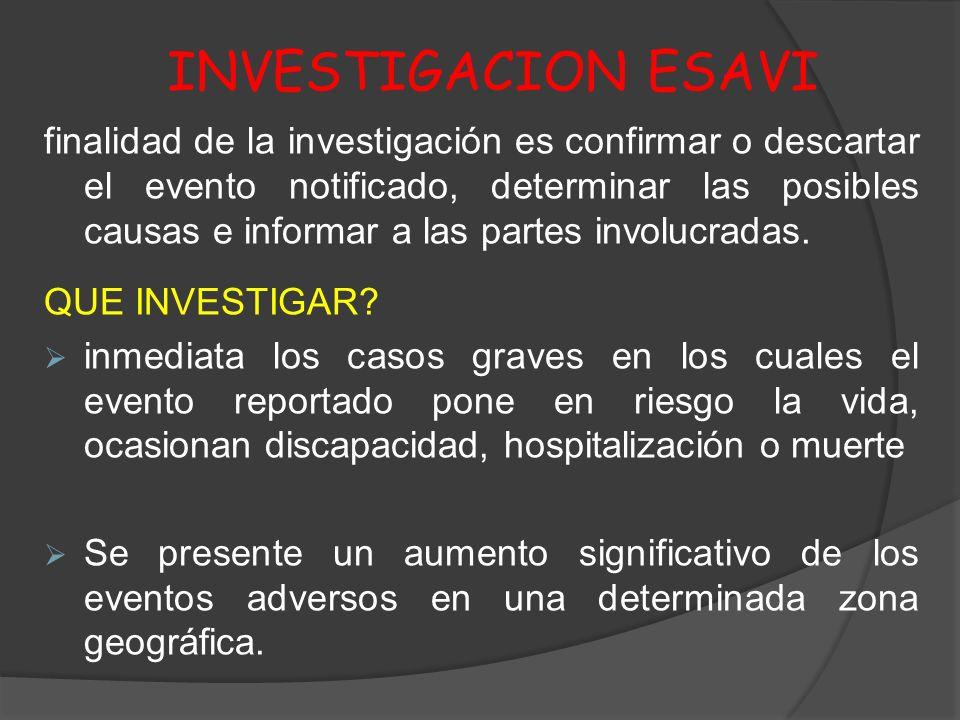 INVESTIGACION ESAVI finalidad de la investigación es confirmar o descartar el evento notificado, determinar las posibles causas e informar a las parte