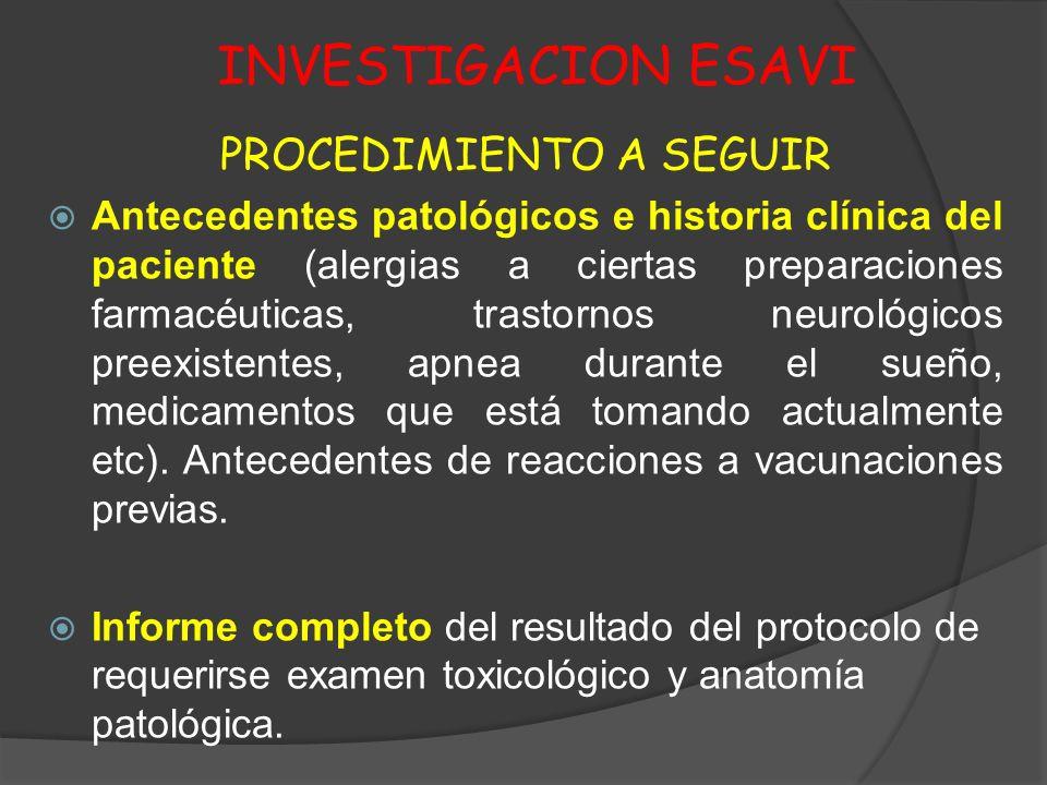 INVESTIGACION ESAVI PROCEDIMIENTO A SEGUIR Antecedentes patológicos e historia clínica del paciente (alergias a ciertas preparaciones farmacéuticas, t