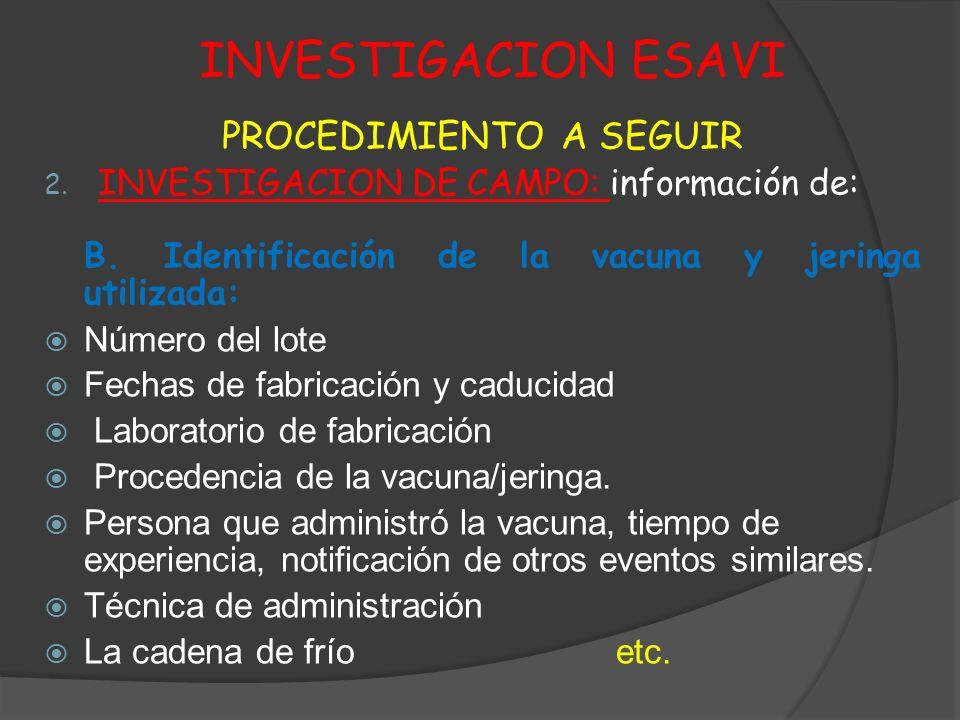 INVESTIGACION ESAVI PROCEDIMIENTO A SEGUIR 2. INVESTIGACION DE CAMPO: información de: B. Identificación de la vacuna y jeringa utilizada: Número del l
