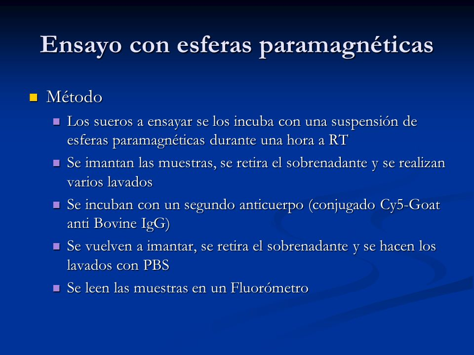 Ensayo con esferas paramagnéticas Método Método Los sueros a ensayar se los incuba con una suspensión de esferas paramagnéticas durante una hora a RT