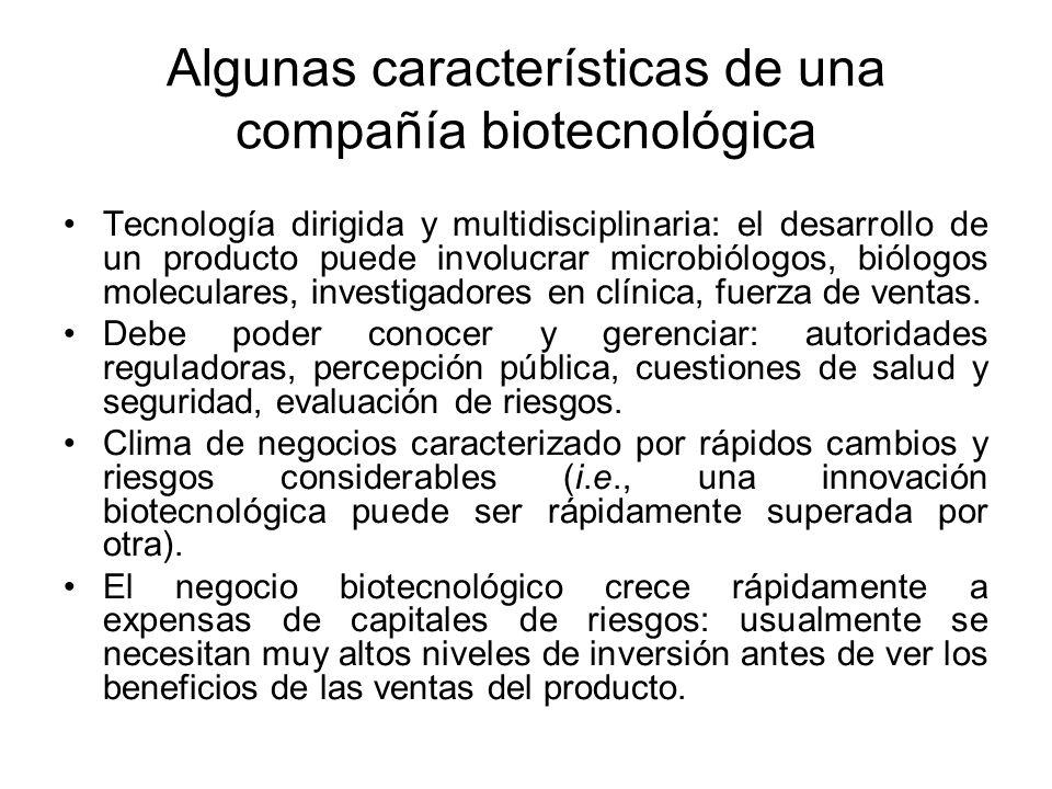 Algunas características de una compañía biotecnológica Tecnología dirigida y multidisciplinaria: el desarrollo de un producto puede involucrar microbi