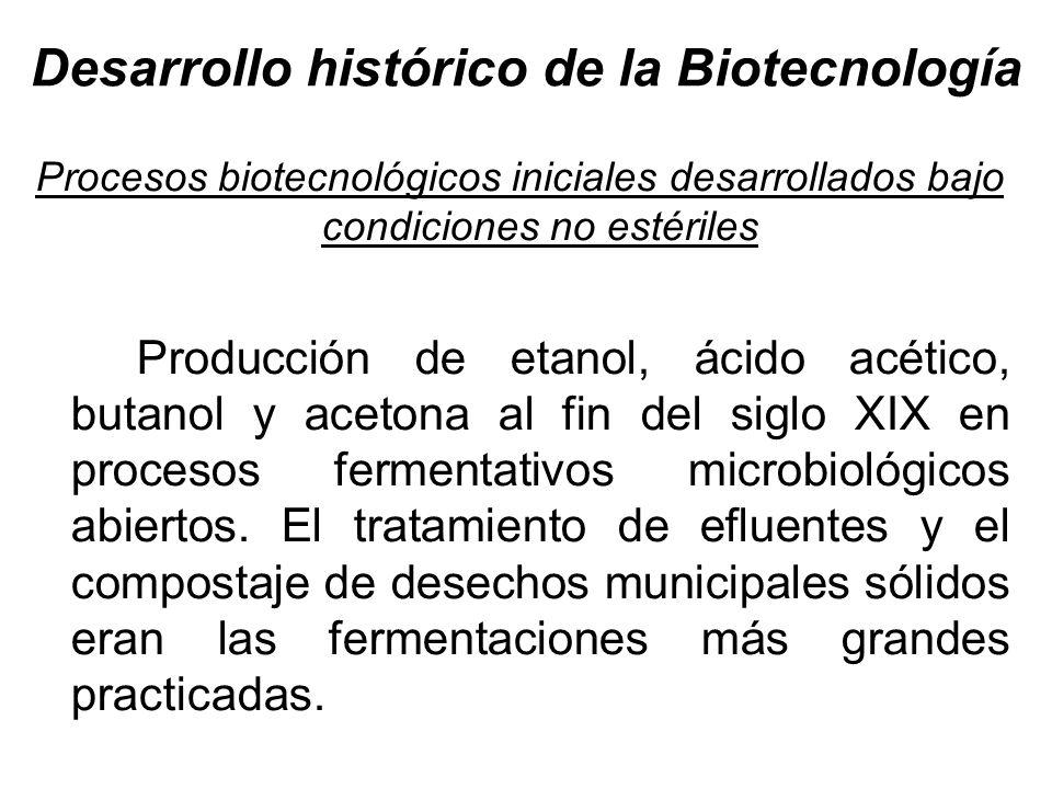 Desarrollo histórico de la Biotecnología Introducción de la esterilidad en los procesos biotecnológicos En los 1940s se introducen técnicas complicadas de ingeniería para el cultivo masivo de microorganismos con exclusión de los microorganismos no deseados.