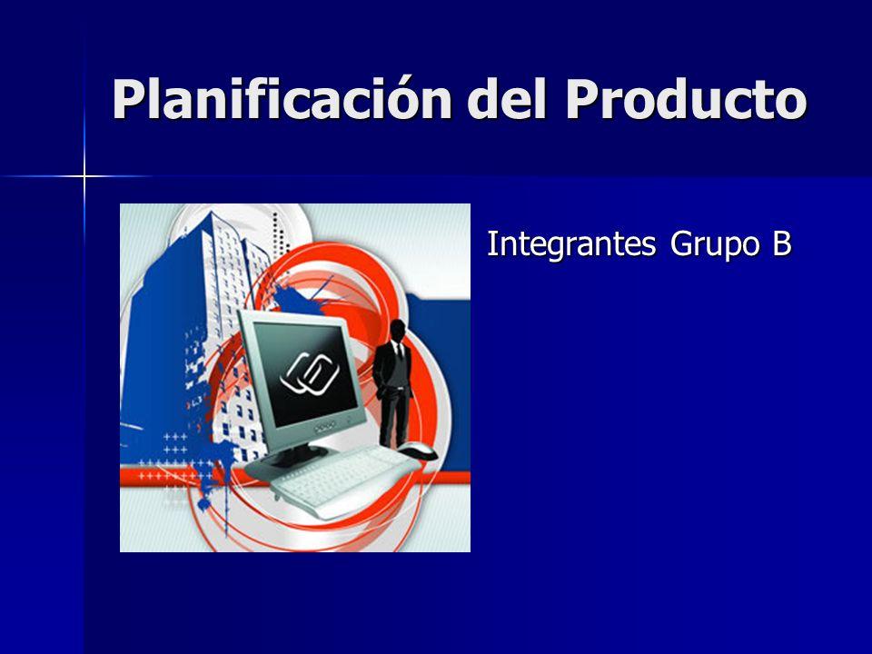 Planificación del Producto Integrantes Grupo B