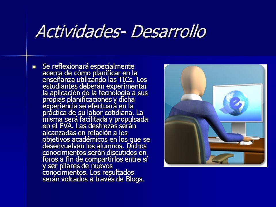 Actividades- Desarrollo Se reflexionará especialmente acerca de cómo planificar en la enseñanza utilizando las TICs. Los estudiantes deberán experimen