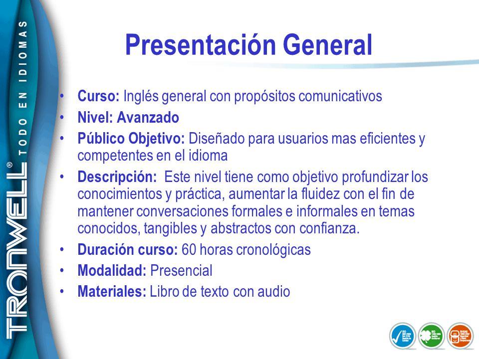 Presentación General Curso: Inglés general con propósitos comunicativos Nivel: Avanzado Público Objetivo: Diseñado para usuarios mas eficientes y comp