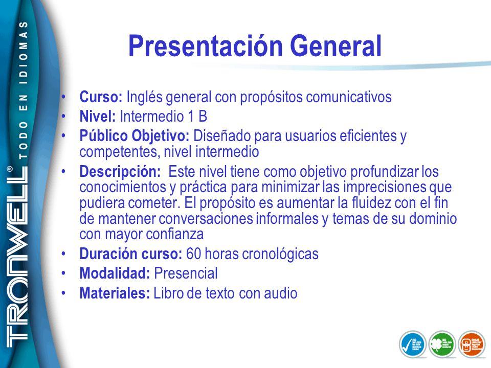 Presentación General Curso: Inglés general con propósitos comunicativos Nivel: Intermedio 1 B Público Objetivo: Diseñado para usuarios eficientes y co