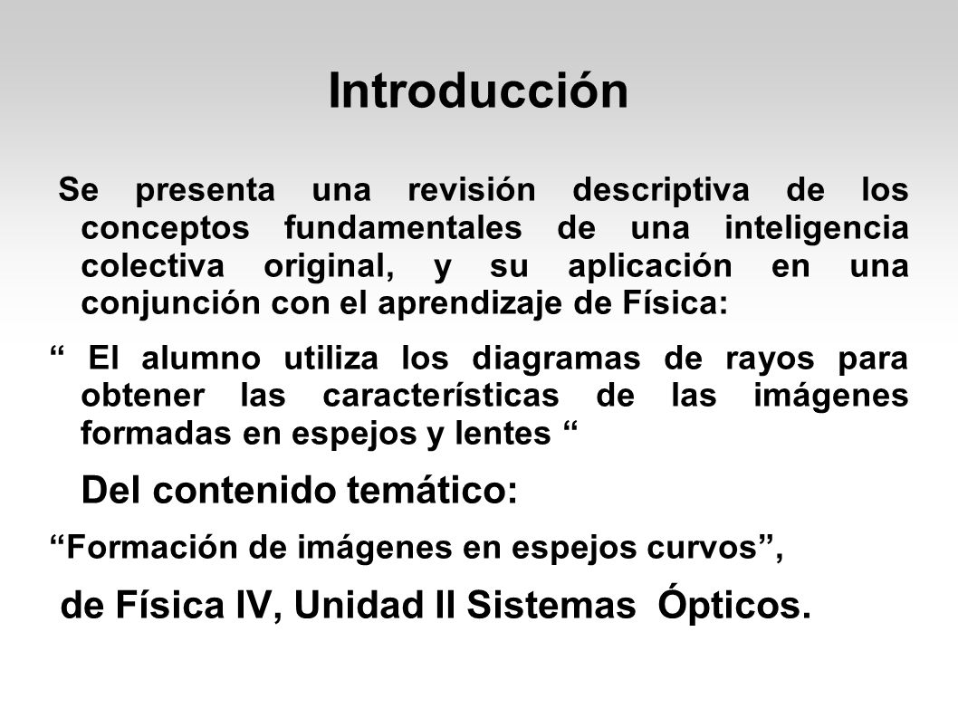 Introducción Se plantea y fundamenta el constituir una inteligencia colectiva en un ambiente web 2 con los alumnos del cch como una herramienta epistemológica.